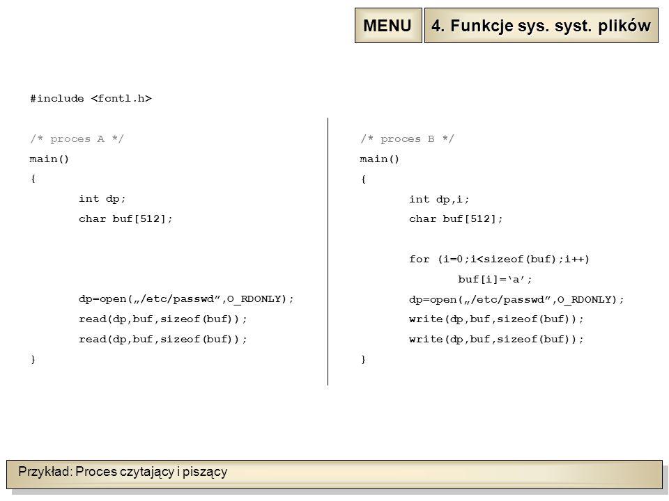 """Przykład: Proces czytający i piszący #include /* proces A */ main() { int dp; char buf[512]; dp=open(""""/etc/passwd"""",O_RDONLY); read(dp,buf,sizeof(buf))"""