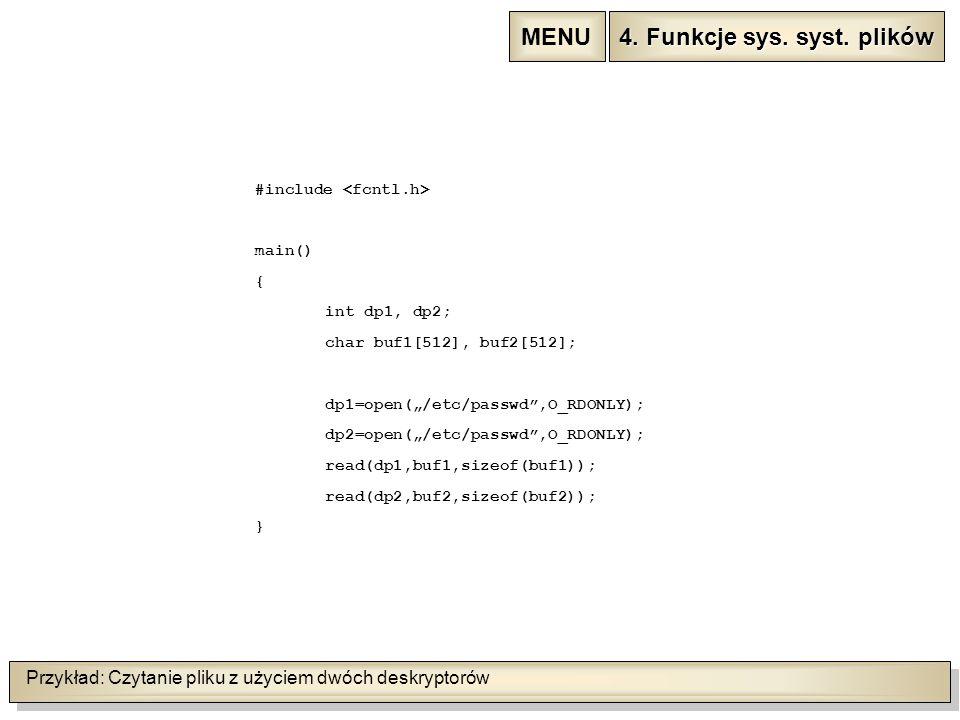 """Przykład: Czytanie pliku z użyciem dwóch deskryptorów #include main() { int dp1, dp2; char buf1[512], buf2[512]; dp1=open(""""/etc/passwd"""",O_RDONLY); dp2"""