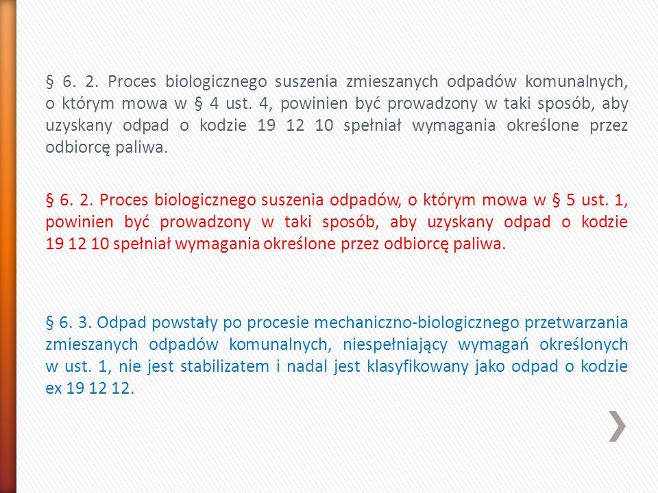 § 6. 2. Proces biologicznego suszenia zmieszanych odpadów komunalnych, o którym mowa w § 4 ust.