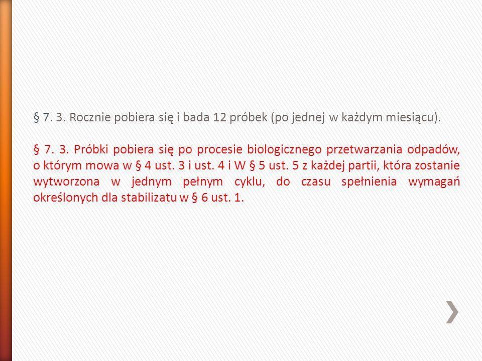 § 7. 3. Rocznie pobiera się i bada 12 próbek (po jednej w każdym miesiącu).