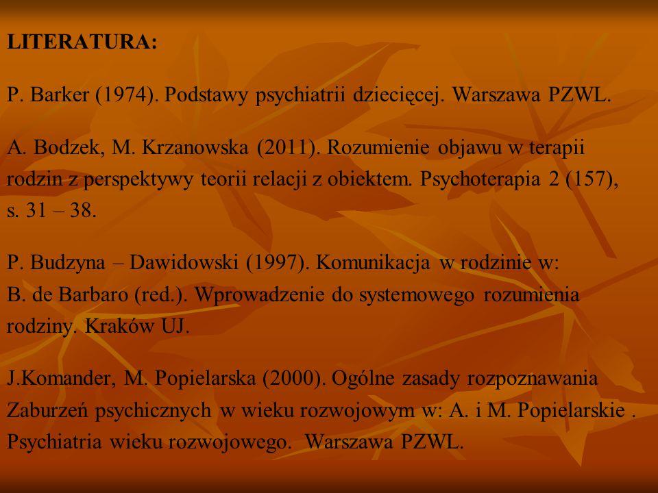 LITERATURA: P. Barker (1974). Podstawy psychiatrii dziecięcej. Warszawa PZWL. A. Bodzek, M. Krzanowska (2011). Rozumienie objawu w terapii rodzin z pe