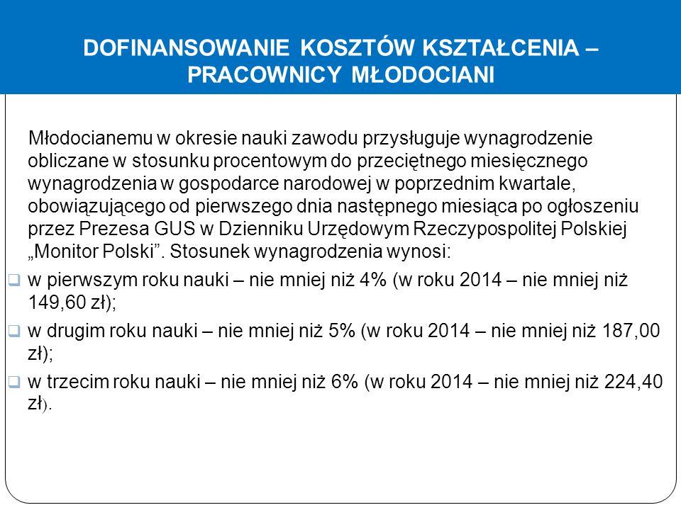 """DOFINANSOWANIE KOSZTÓW KSZTAŁCENIA – PRACOWNICY MŁODOCIANI Młodocianemu w okresie nauki zawodu przysługuje wynagrodzenie obliczane w stosunku procentowym do przeciętnego miesięcznego wynagrodzenia w gospodarce narodowej w poprzednim kwartale, obowiązującego od pierwszego dnia następnego miesiąca po ogłoszeniu przez Prezesa GUS w Dzienniku Urzędowym Rzeczypospolitej Polskiej """"Monitor Polski ."""