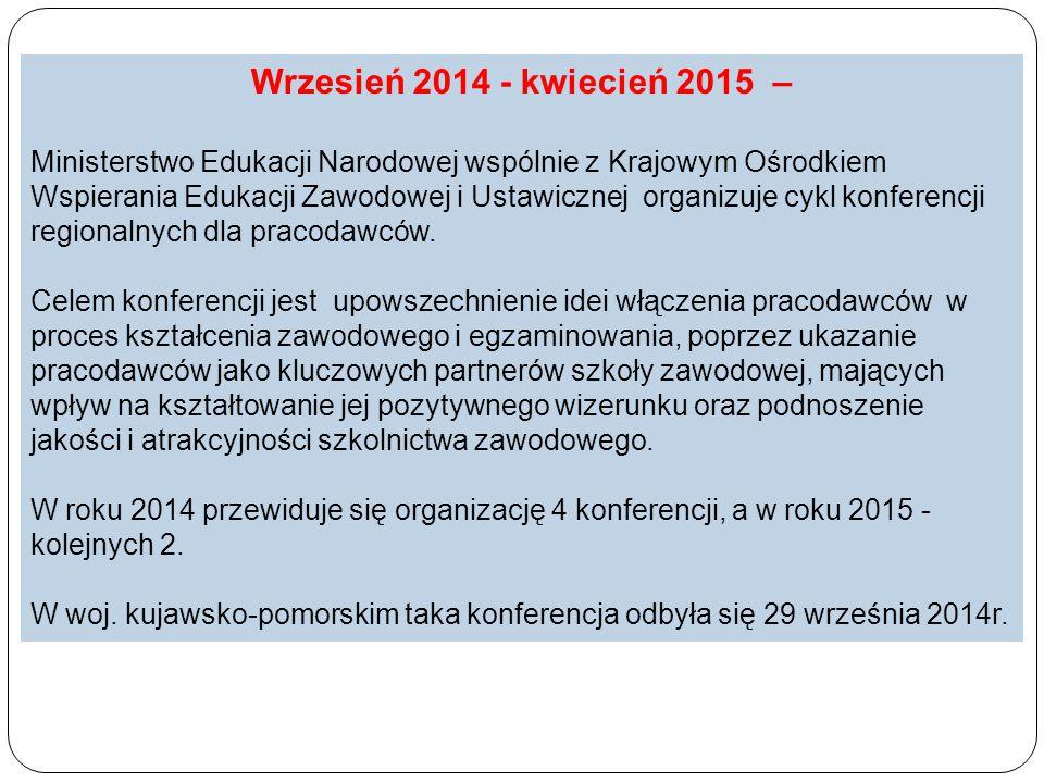 Wrzesień 2014 - kwiecień 2015 – Ministerstwo Edukacji Narodowej wspólnie z Krajowym Ośrodkiem Wspierania Edukacji Zawodowej i Ustawicznej organizuje cykl konferencji regionalnych dla pracodawców.