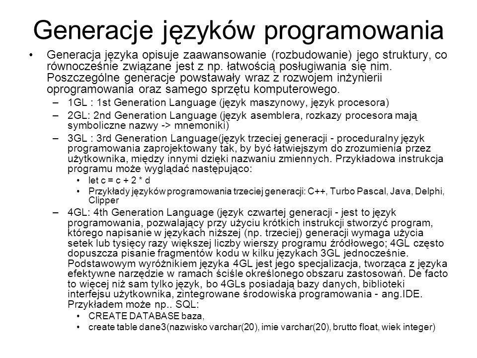 Generacje języków programowania Generacja języka opisuje zaawansowanie (rozbudowanie) jego struktury, co równocześnie związane jest z np. łatwością po