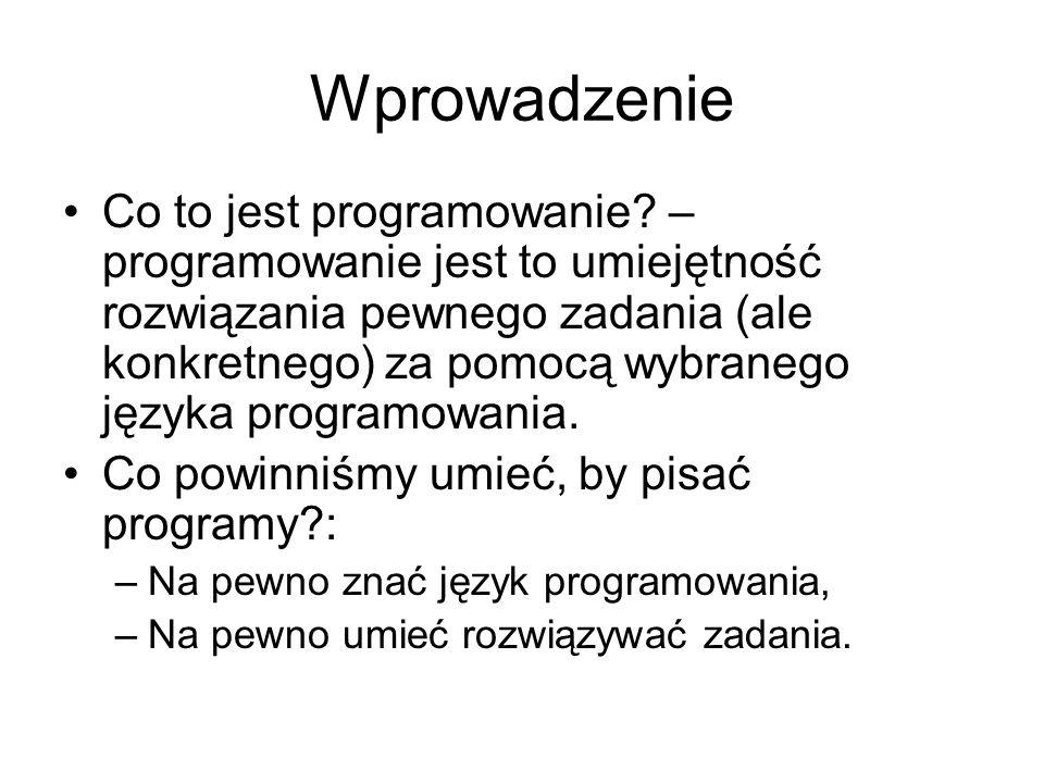Wprowadzenie Co to jest programowanie? – programowanie jest to umiejętność rozwiązania pewnego zadania (ale konkretnego) za pomocą wybranego języka pr