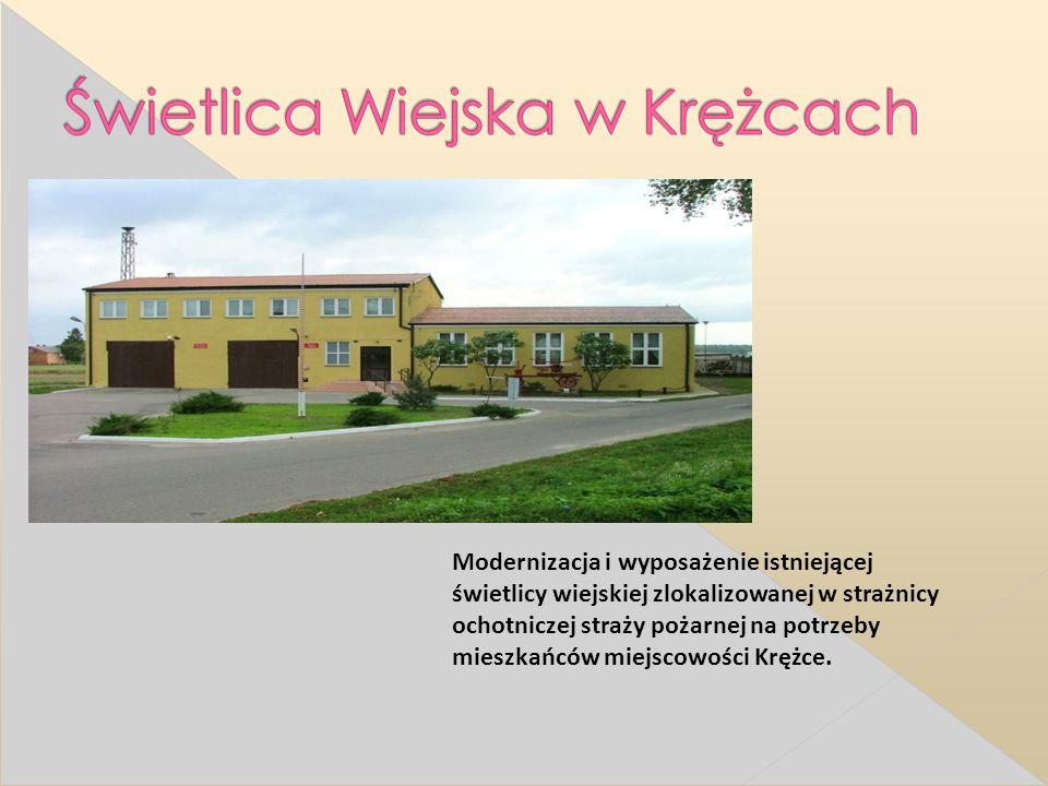 Modernizacja i wyposażenie istniejącej świetlicy wiejskiej zlokalizowanej w strażnicy ochotniczej straży pożarnej na potrzeby mieszkańców miejscowości Krężce.