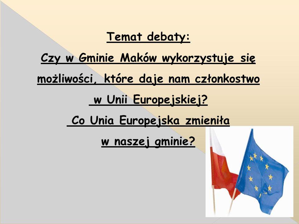 Temat debaty: Czy w Gminie Maków wykorzystuje się możliwości, które daje nam członkostwo w Unii Europejskiej.