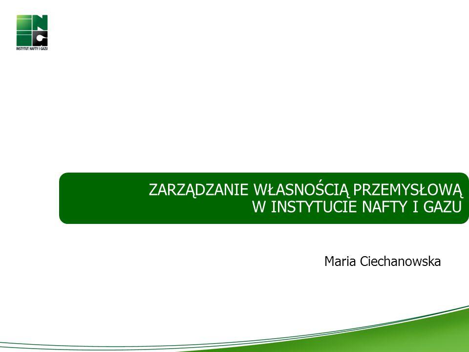 Maria Ciechanowska ZARZĄDZANIE WŁASNOŚCIĄ PRZEMYSŁOWĄ W INSTYTUCIE NAFTY I GAZU