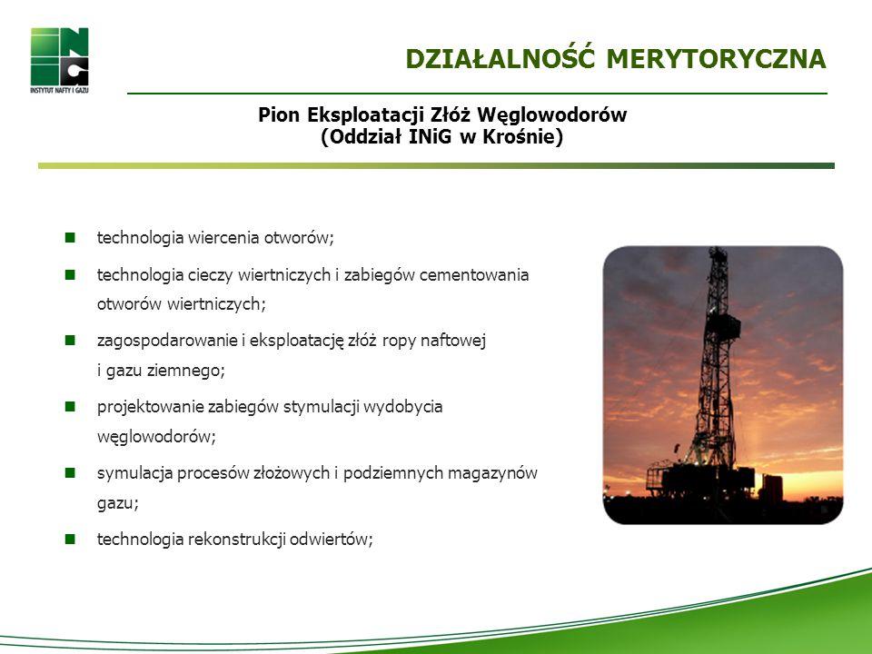 DZIAŁALNOŚĆ MERYTORYCZNA technologia wiercenia otworów; technologia cieczy wiertniczych i zabiegów cementowania otworów wiertniczych; zagospodarowanie i eksploatację złóż ropy naftowej i gazu ziemnego; projektowanie zabiegów stymulacji wydobycia węglowodorów; symulacja procesów złożowych i podziemnych magazynów gazu; technologia rekonstrukcji odwiertów; Pion Eksploatacji Złóż Węglowodorów (Oddział INiG w Krośnie)