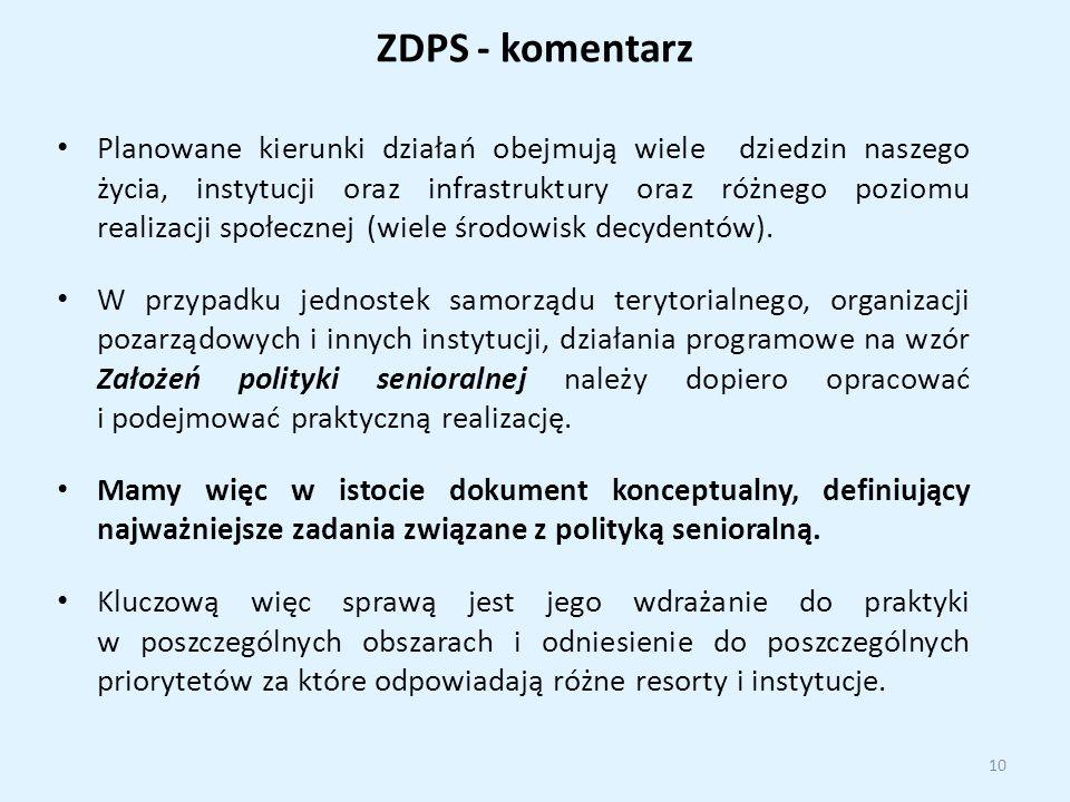 ZDPS - komentarz Planowane kierunki działań obejmują wiele dziedzin naszego życia, instytucji oraz infrastruktury oraz różnego poziomu realizacji społecznej (wiele środowisk decydentów).