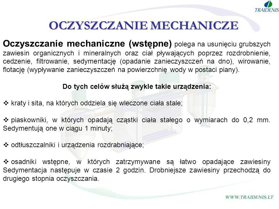 OCZYSZCZANIE MECHANICZE Oczyszczanie mechaniczne (wstępne) polega na usunięciu grubszych zawiesin organicznych i mineralnych oraz ciał pływających pop