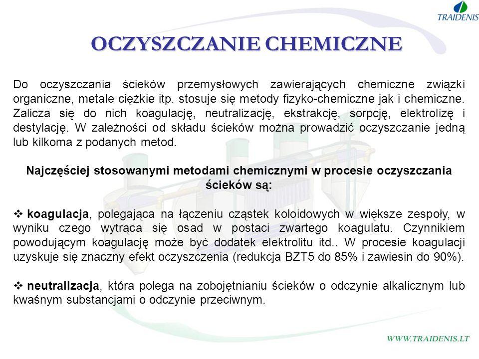 OCZYSZCZANIE CHEMICZNE Do oczyszczania ścieków przemysłowych zawierających chemiczne związki organiczne, metale ciężkie itp. stosuje się metody fizyko