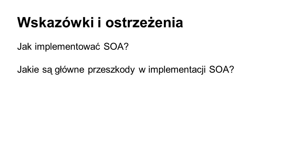 Wskazówki i ostrzeżenia Jak implementować SOA? Jakie są główne przeszkody w implementacji SOA?