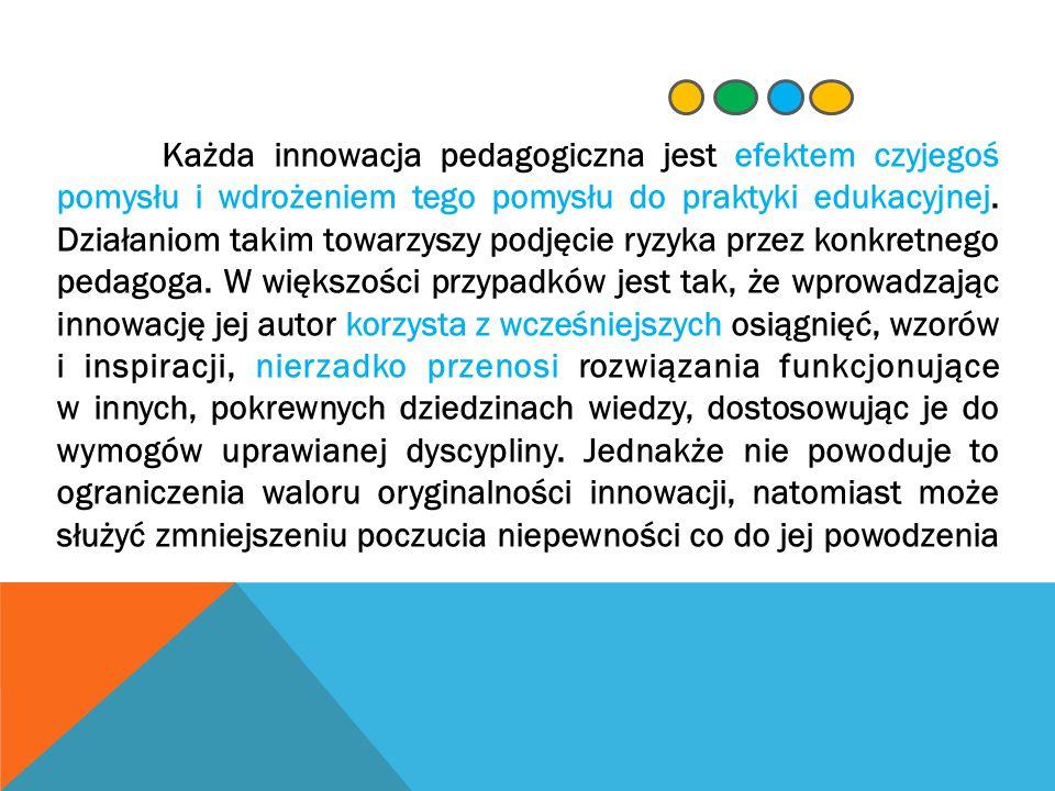Każda innowacja pedagogiczna jest efektem czyjegoś pomysłu i wdrożeniem tego pomysłu do praktyki edukacyjnej.