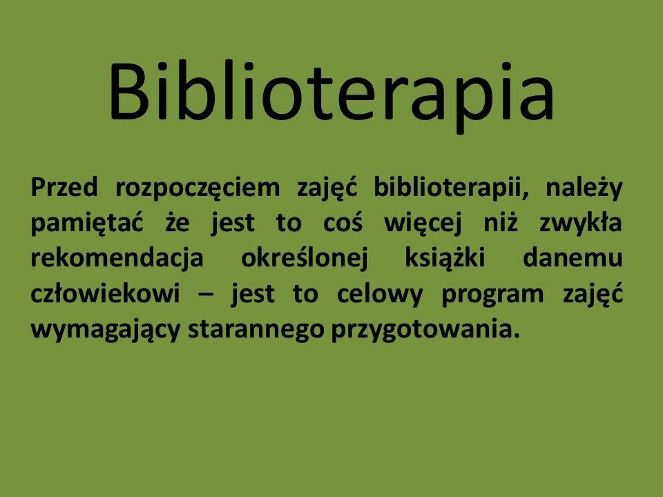 Biblioterapia Przed rozpoczęciem zajęć biblioterapii, należy pamiętać że jest to coś więcej niż zwykła rekomendacja określonej książki danemu człowiekowi – jest to celowy program zajęć wymagający starannego przygotowania.