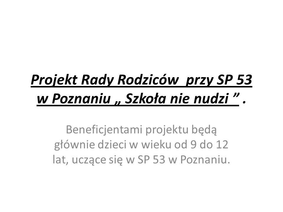"""Projekt Rady Rodziców przy SP 53 w Poznaniu """" Szkoła nie nudzi ."""