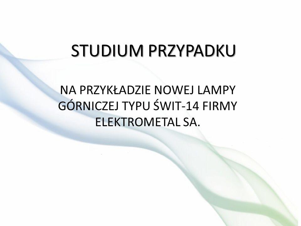 STUDIUM PRZYPADKU NA PRZYKŁADZIE NOWEJ LAMPY GÓRNICZEJ TYPU ŚWIT-14 FIRMY ELEKTROMETAL SA.