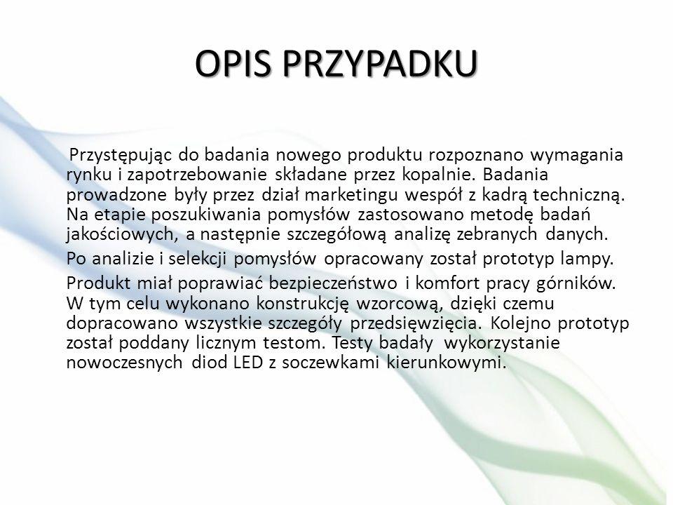 OPIS PRZYPADKU Przystępując do badania nowego produktu rozpoznano wymagania rynku i zapotrzebowanie składane przez kopalnie. Badania prowadzone były p