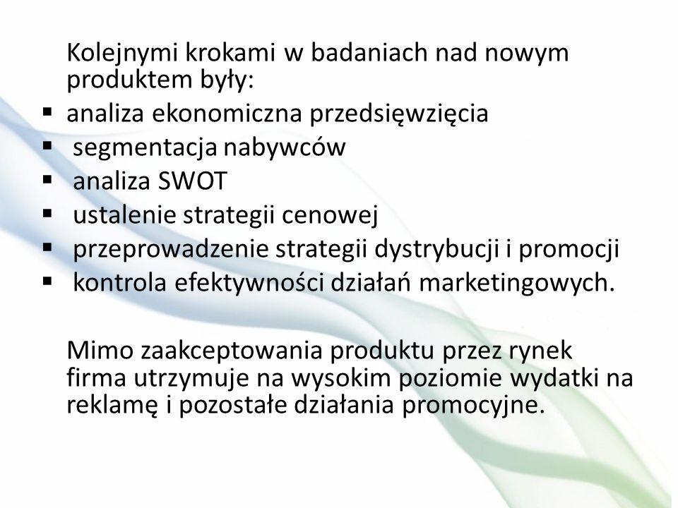 Kolejnymi krokami w badaniach nad nowym produktem były:  analiza ekonomiczna przedsięwzięcia  segmentacja nabywców  analiza SWOT  ustalenie strate