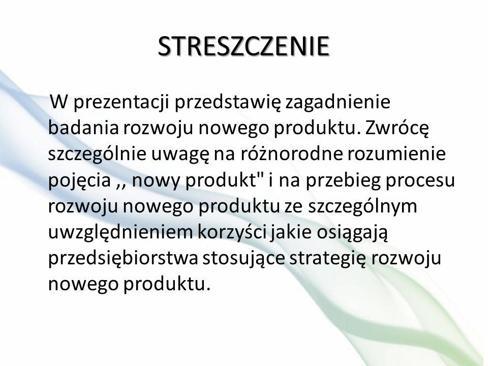 STRESZCZENIE W prezentacji przedstawię zagadnienie badania rozwoju nowego produktu. Zwrócę szczególnie uwagę na różnorodne rozumienie pojęcia,, nowy p