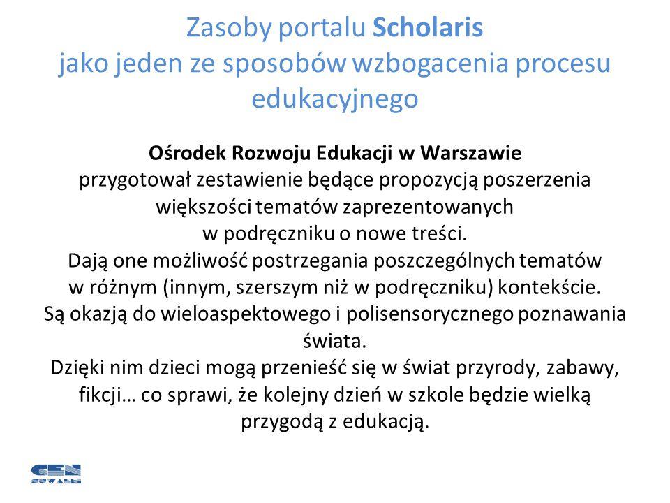 Zasoby portalu Scholaris jako jeden ze sposobów wzbogacenia procesu edukacyjnego Ośrodek Rozwoju Edukacji w Warszawie przygotował zestawienie będące p