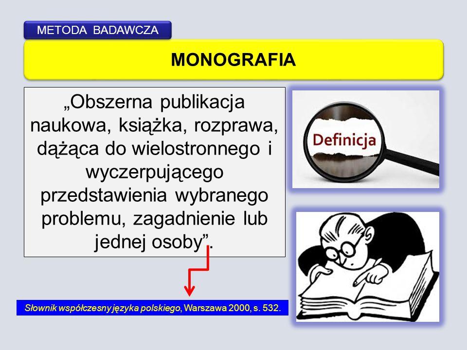"""MONOGRAFIA METODA BADAWCZA """"Obszerna publikacja naukowa, książka, rozprawa, dążąca do wielostronnego i wyczerpującego przedstawienia wybranego problem"""