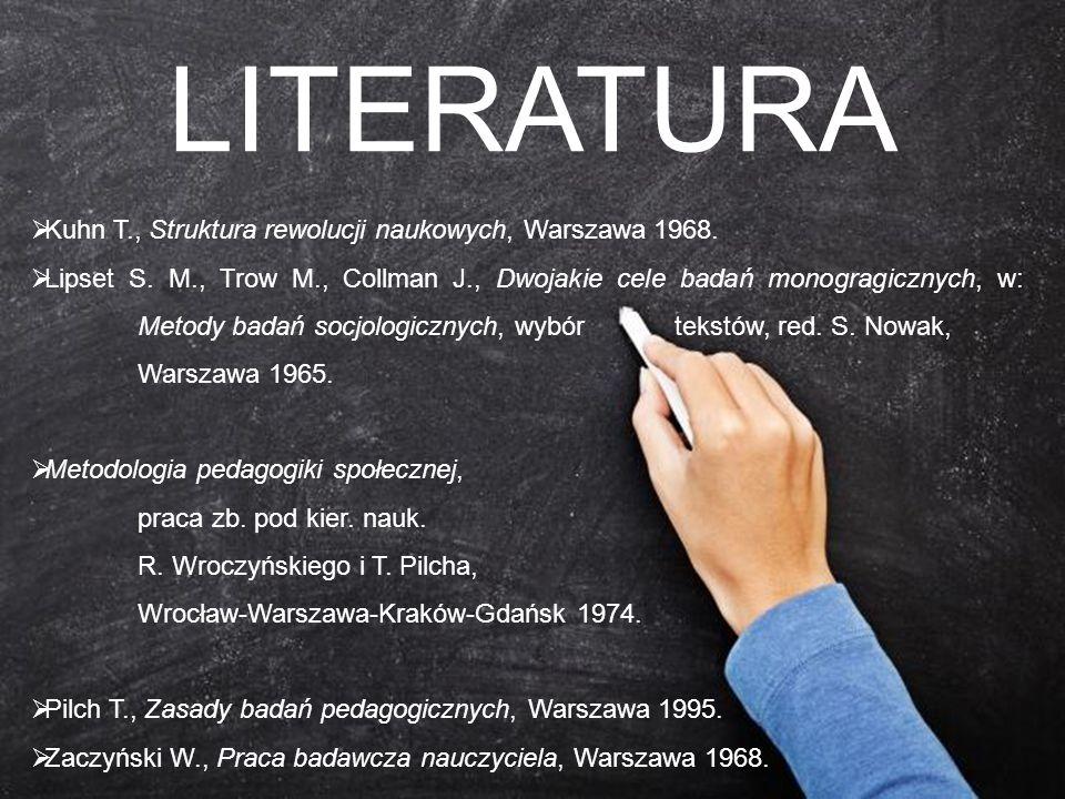  Kuhn T., Struktura rewolucji naukowych, Warszawa 1968.  Lipset S. M., Trow M., Collman J., Dwojakie cele badań monogragicznych, w: Metody badań soc