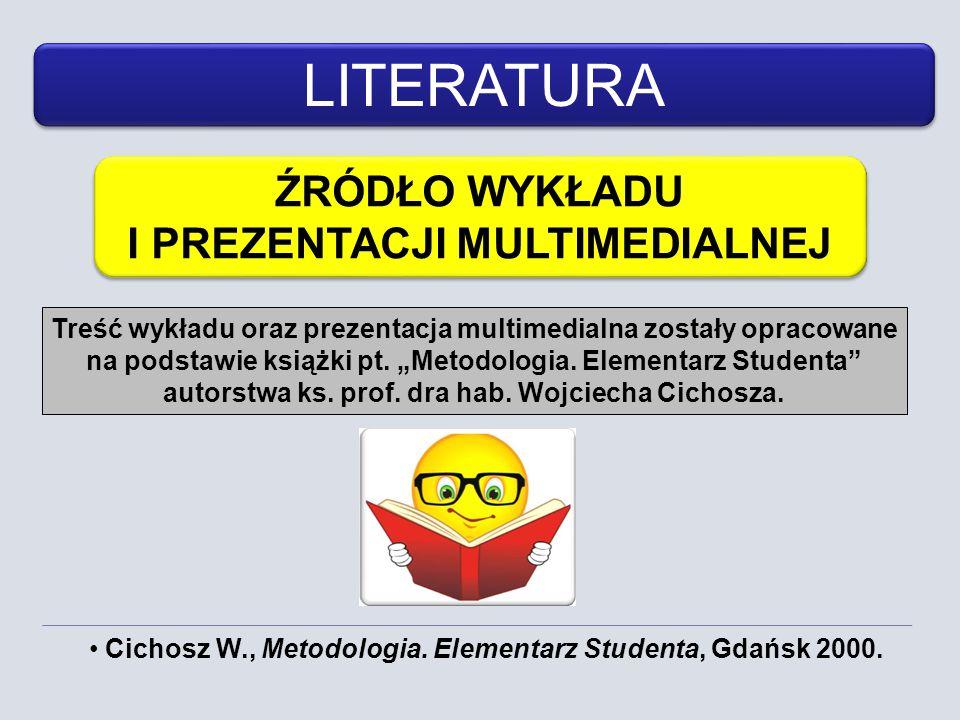 Cichosz W., Metodologia. Elementarz Studenta, Gdańsk 2000. LITERATURA ŹRÓDŁO WYKŁADU I PREZENTACJI MULTIMEDIALNEJ ŹRÓDŁO WYKŁADU I PREZENTACJI MULTIME
