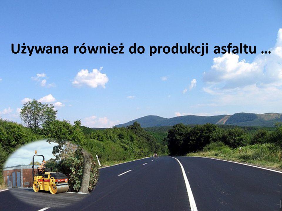 Używana również do produkcji asfaltu …