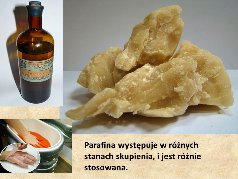 Parafina występuje w różnych stanach skupienia, i jest różnie stosowana.