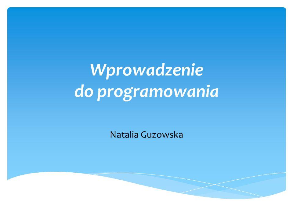 Wprowadzenie do programowania Natalia Guzowska 1