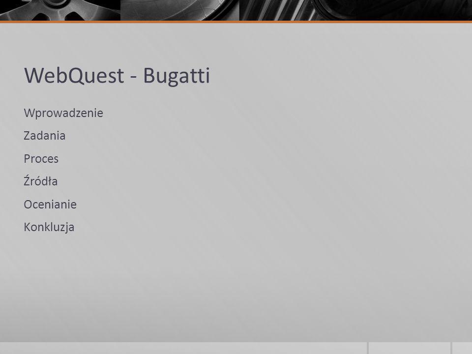 WebQuest - Bugatti Wprowadzenie Zadania Proces Źródła Ocenianie Konkluzja