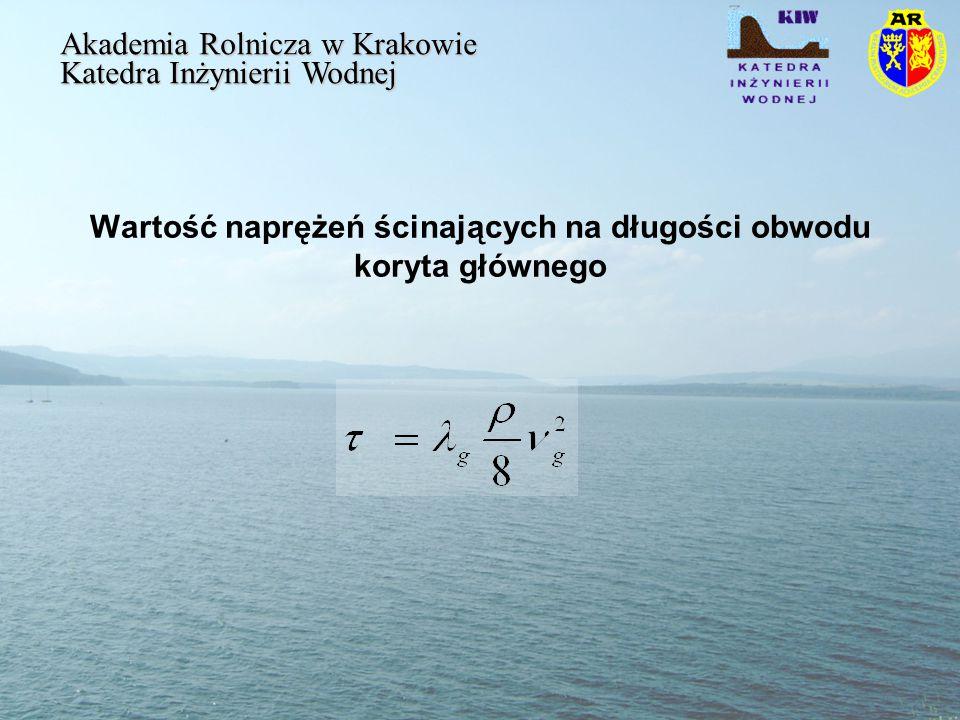 Wartość naprężeń ścinających na długości obwodu koryta głównego Akademia Rolnicza w Krakowie Katedra Inżynierii Wodnej
