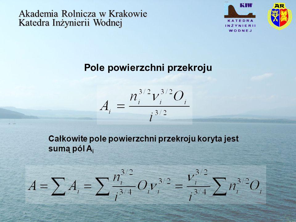 Pole powierzchni przekroju Akademia Rolnicza w Krakowie Katedra Inżynierii Wodnej Całkowite pole powierzchni przekroju koryta jest sumą pól A i