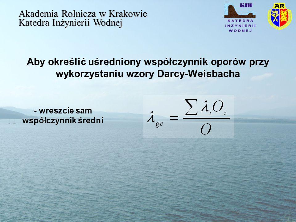 Aby określić uśredniony współczynnik oporów przy wykorzystaniu wzory Darcy-Weisbacha Akademia Rolnicza w Krakowie Katedra Inżynierii Wodnej - wreszcie sam współczynnik średni