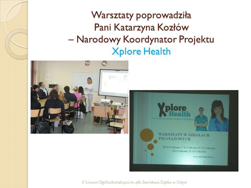 Warsztaty poprowadziła Pani Katarzyna Kozłów – Narodowy Koordynator Projektu Xplore Health V Liceum Ogólnokształcące im.