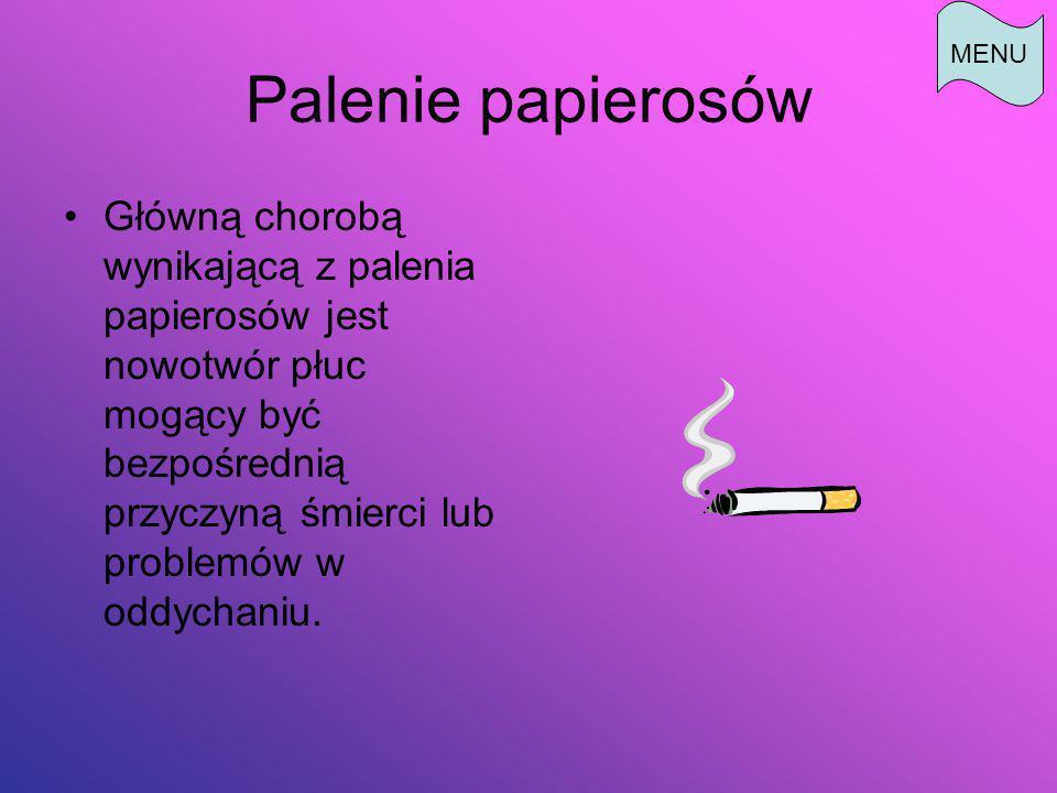 Palenie papierosów Główną chorobą wynikającą z palenia papierosów jest nowotwór płuc mogący być bezpośrednią przyczyną śmierci lub problemów w oddychaniu.