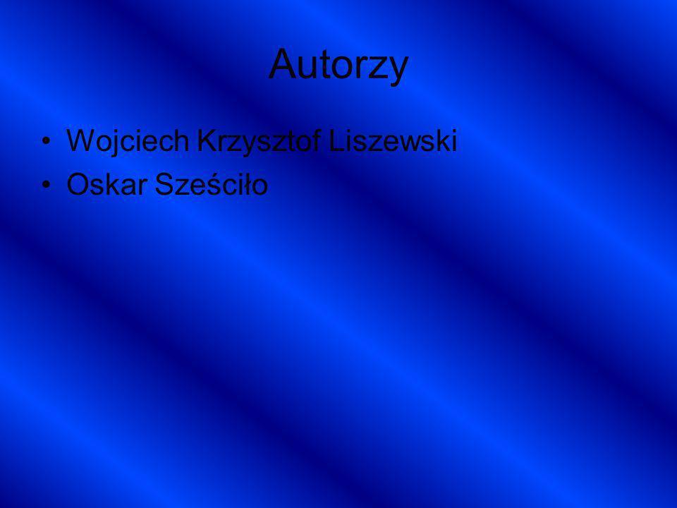 Autorzy Wojciech Krzysztof Liszewski Oskar Sześciło