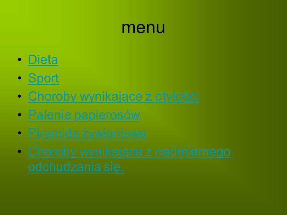 menu Dieta Sport Choroby wynikające z otyłości Palenie papierosów Piramida żywieniowa Choroby wynikające z nadmiernego odchudzania się.Choroby wynikające z nadmiernego odchudzania się.