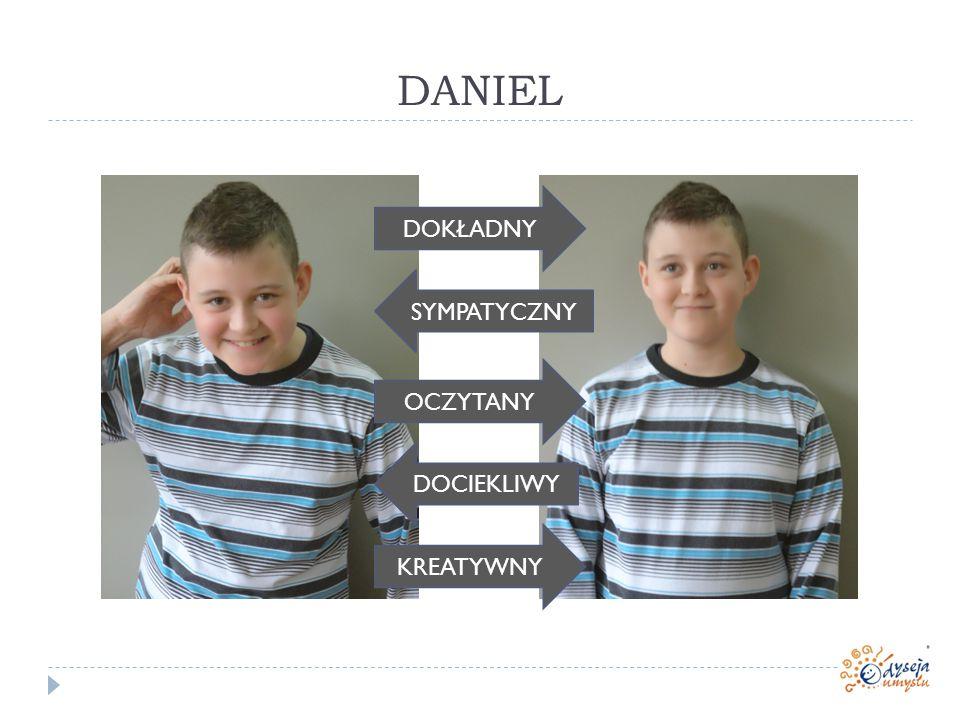 DANIEL KREATYWNY DOKŁADNY OCZYTANY SYMPATYCZNY DOCIEKLIWY