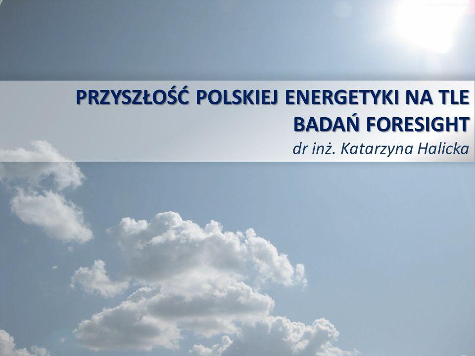 dr inż.Katarzyna Halicka, Przyszłość polskiej energetyki na tle badań foresight 12 Rysunek 2.