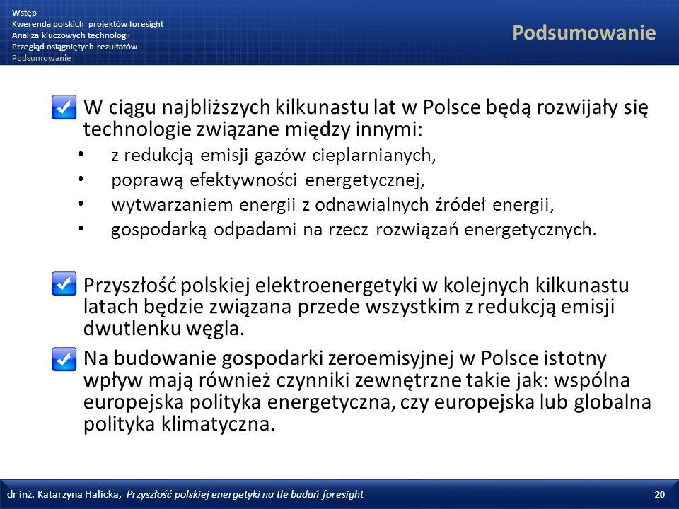 dr inż. Katarzyna Halicka, Przyszłość polskiej energetyki na tle badań foresight 20 Podsumowanie W ciągu najbliższych kilkunastu lat w Polsce będą roz
