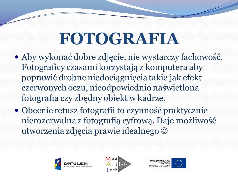 FOTOGRAFIA Aby wykonać dobre zdjęcie, nie wystarczy fachowość. Fotograficy czasami korzystają z komputera aby poprawić drobne niedociągnięcia takie ja