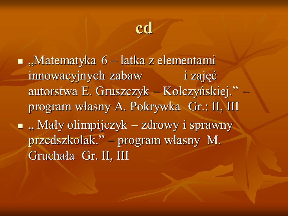 """cd """"Matematyka 6 – latka z elementami innowacyjnych zabaw i zajęć autorstwa E. Gruszczyk – Kolczyńskiej."""" – program własny A. Pokrywka Gr.: II, III """"M"""