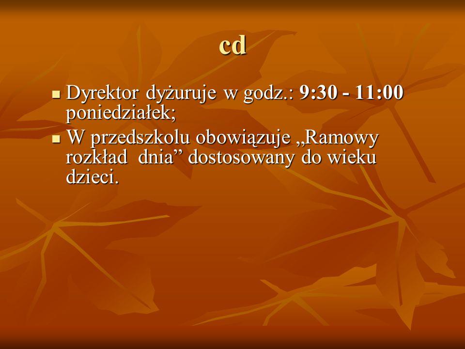 """cd Dyrektor dyżuruje w godz.: 9:30 - 11:00 poniedziałek; Dyrektor dyżuruje w godz.: 9:30 - 11:00 poniedziałek; W przedszkolu obowiązuje """"Ramowy rozkła"""
