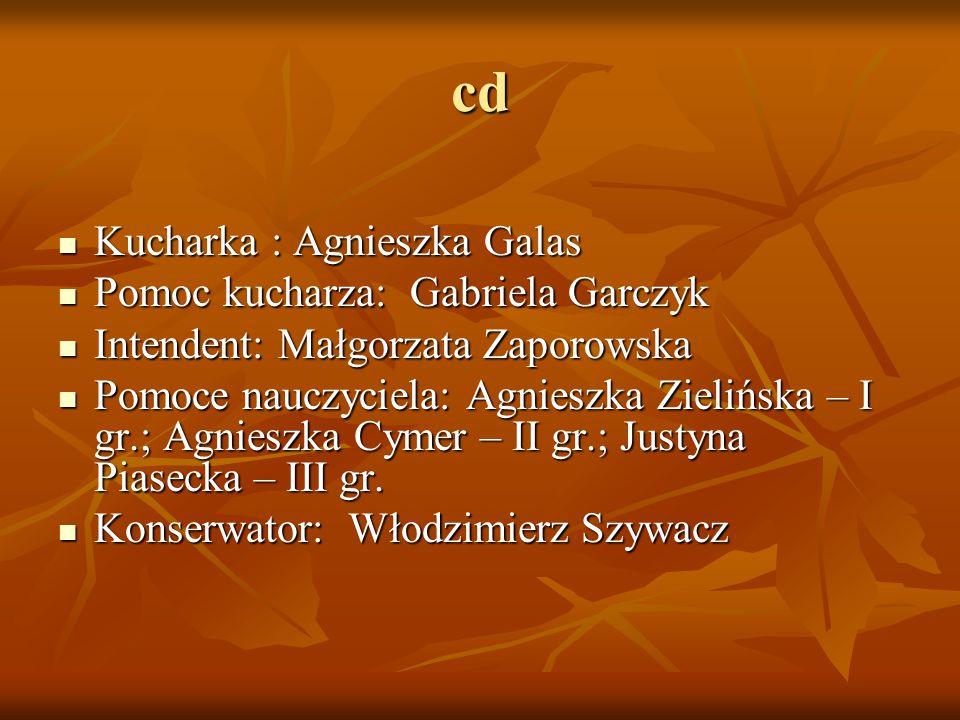 cd Kucharka : Agnieszka Galas Kucharka : Agnieszka Galas Pomoc kucharza: Gabriela Garczyk Pomoc kucharza: Gabriela Garczyk Intendent: Małgorzata Zapor