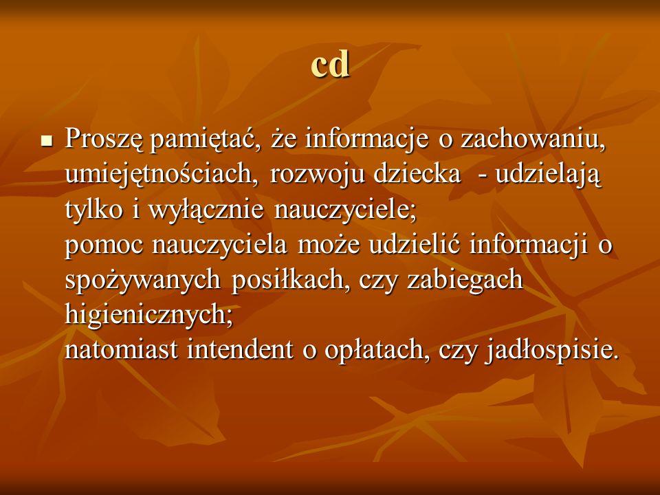 cd Proszę pamiętać, że informacje o zachowaniu, umiejętnościach, rozwoju dziecka - udzielają tylko i wyłącznie nauczyciele; pomoc nauczyciela może udz