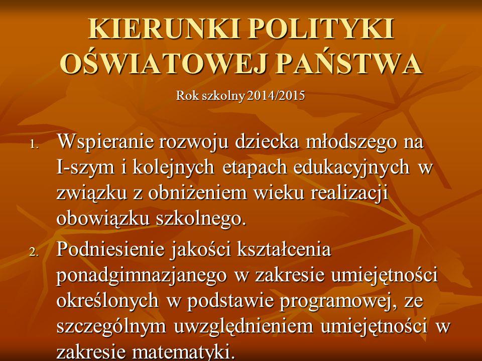 KIERUNKI POLITYKI OŚWIATOWEJ PAŃSTWA Rok szkolny 2014/2015 1. Wspieranie rozwoju dziecka młodszego na I-szym i kolejnych etapach edukacyjnych w związk