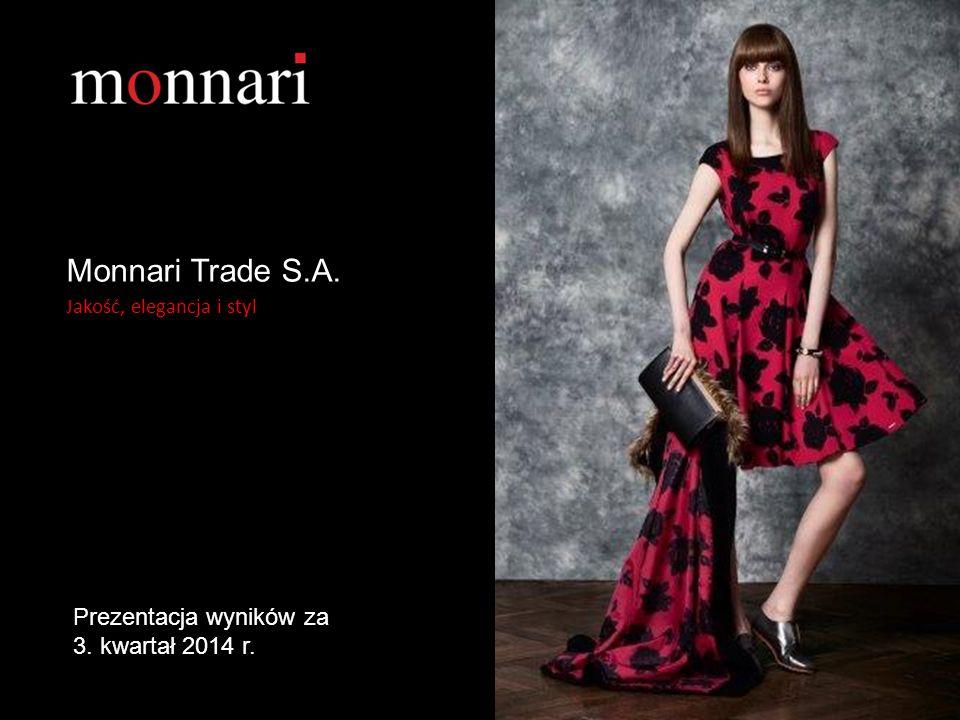 Jakość, elegancja i styl Monnari Trade S.A. Jakość, elegancja i styl Prezentacja wyników za 3. kwartał 2014 r.