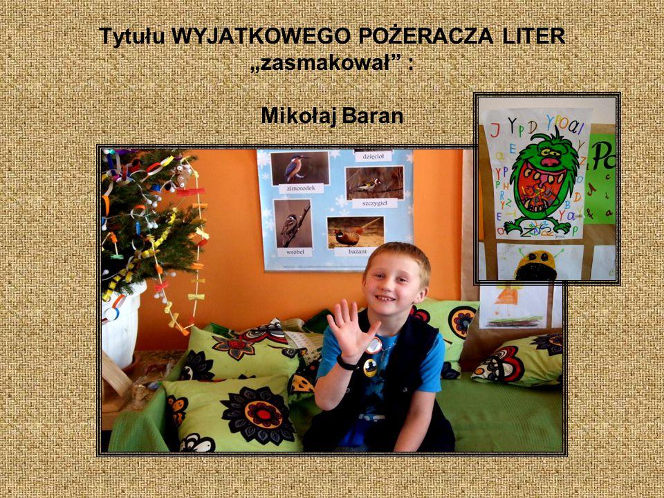 """Tytułu WYJATKOWEGO POŻERACZA LITER """"zasmakował : Mikołaj Baran"""
